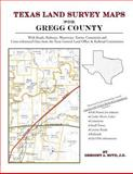 Texas Land Survey Maps for Gregg County : With Roads, Railways, Waterways, Towns, Cemeteries and Including Cross-referenced Data from the General Land Office and Texas Railroad Commission, Boyd, Gregory A., 1420350889