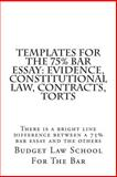 Templates for the 75% Bar Essay: Evidence, Constitutional Law, Contracts, Torts, Budget Law School For The Bar, 148273088X