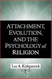 Attachment, Evolution, and the Psychology of Religion, Kirkpatrick, Lee A., 1593850883