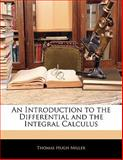 An Introduction to the Differential and the Integral Calculus, Thomas Hugh Miller, 1141300885