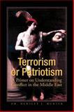 Terrorism or Patriotism : A Primer on Understanding Conflict in the Middle East, Hunter, Hensley J., 1425770886