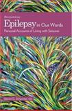 Epilepsy in Our Words : Personal Accounts of Living with Seizures, Schachter, Steven C., 0195330889
