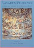 Vasari's Florence : Artists and Literati at the Medicean Court, Vasari, Giorgio, 0521580889