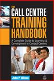 The Call Centre Training Handbook, John P. Wilson, 0749450886
