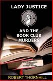 Lady Justice and the Book Club Murders, Robert Thornhill, 1479150886