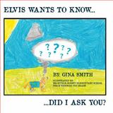 Elvis Wants to Know... Did I Ask You, Gina Smith, 1937690881
