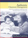 Authentic Classroom Management : Creating a Learning Community and Building Reflective Practice, Larrivee, Barbara, 0205380883