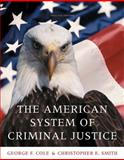 Cengage Advantage Books: the American System of Criminal Justice, Cole, George F. and Smith, Christopher E., 0495600881