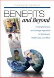 Benefits and Beyond : A Comprehensive and Strategic Approach to Retirement, Health Care, and More, Murphy, Thomas E., 1412950880
