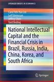 National Intellectual Capital and the Financial Crisis in Brazil, Russia, India, China, Korea, and South Africa, Lin, Carol Yeh-Yun and Edvinsson, Leif, 1461460883