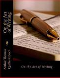 On the Art of Writing, Arthur Quiller-Couch, 1493690884