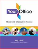 Your Office : Microsoft Access 2010 Comprehensive, Kinser, Amy and Hammerle, 0132560887