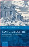 Landscapes and Cities : Rural Settlement and Civic Transformation in Early Imperial Italy, Patterson, John R., 0198140886