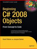 Beginning C# 2008 Objects : From Concept to Code, Palmer, Grant and Barker, Jacquie, 1430210885