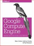 Google Compute Engine, Cohen, Marc and Hurley, Kathryn, 1449360882