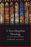 A Neo-Hegelian Theology : The God of Greatest Hospitality, Shanks, Andrew, 1472410882
