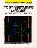 SR Programming Language : Concurrency Pract, Andrews, Gregory R. and Olsson, Ron, 0805300880