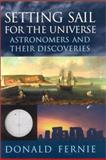 Setting Sail for the Universe : Astronomers and Their Discoveries, Fernie, J. Donald, 0813530881
