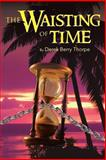 The Waisting of Time, Derek Berry Thorpe, 1491830883