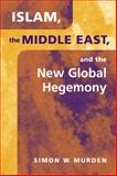 Islam, the Middle East and the New Global Hegemony, Murden, Simon, 1588260887
