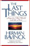 The Last Things : Hope for This World and the Next, Bavinck, Herman, 0801020883