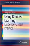 Using Blended Learning : Evidence-Based Practices, Hew, Khe Foon and Cheung, Wing Sum, 9812870881