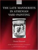 The Late Mannerists in Athenian Vase-Painting, Mannack, Thomas, 0199240892