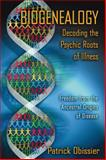 Biogenealogy: Decoding the Psychic Roots of Illness, Patrick Obissier, 1594770891