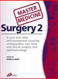 Surgery Vol. 2 : A Core Text with Self-Assessment Covering Orthopaedics, Ear, Nose Andthroat Surgery and Ophthalmology, Dent, John, 044307089X