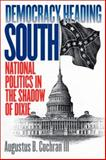Democracy Heading South : National Politics in the Shadow of Dixie, Cochran, Augustus B., III, 0700610898