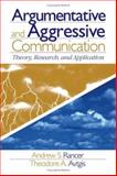 Argumentative and Aggressive Communication : Theory, Research, and Application, Rancer, Andrew S. and Avtgis, Theodore A., 0761930892