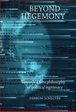 Beyond Hegemony : Towards a New Philosophy of Political Legitimacy, Schecter, Darrow, 0719060893