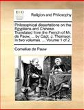 Philosophical Dissertations on the Egyptians and Chinese Translated from the French of Mr de Pauw, by Capt J Thomson In, Cornelius De Pauw, 1170000894