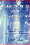 Communicating with the Other Side Like Theresa Caputo, the Long Island Medium, Betsey Lewis, 1495440893