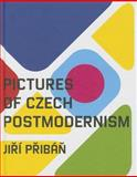Pictures of Czech Postmodernism, Jirí Pribán, 8074370895