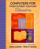 Computers for Twenty-First Century Educators, Lockard, James and Abrams, Peter, 0205380891
