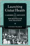 Launching Global Health : The Caribbean Odyssey of the Rockefeller Foundation, Palmer, Steven, 0472070894