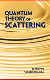 Quantum Theory of Scattering, Wu, Ta-you and Ohmura, Takashi, 0486480895