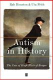 Autism in History : The Case of Hugh Blair of Borgue, Houston, Rab A. and Frith, Uta, 0631220895