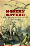 Modern Nature : The Rise of the Biological Perspective in Germany, Nyhart, Lynn K., 0226610896