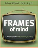 Frames of Mind : A Rhetorical Reader with Occasions for Writing, DiYanni, Robert and Hoy, Pat C., 0838460895