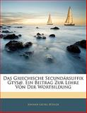 Das Griechische Secundärsuffix Gtys@, Ein Beitrag Zur Lehre Von Der Wortbildung, Johann Georg Buhler, 1141130890