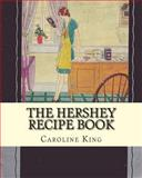 The Hershey Recipe Book, Caroline King, 1456360892