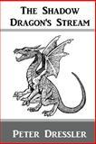 The Shadow Dragon's Stream, Peter Dressler, 1466330899