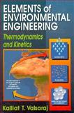 Elements of Environmental Engineering : Thermodynamics and Kinetics, Kalliat T. Valsaraj, 1566700892