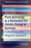 Plant Phenology As a Biomonitor for Climate Change in Germany : A Modelling and Mapping Approach, Schmidt, Gunther and Schönrock, Simon, 3319090895