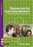 Resources for Learning Mentors : Practical Activities for Group Sessions, Allen, Pamela, 1412930898