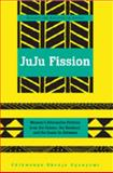 Juju Fission : Women's Alternative Fictions from the Sahara, the Kalahari, and the Oases In-Between, Ogunyemi, Chikwenye Okonjo, 1433100894