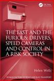 The Fast and the Furious : Drivers Speed Cameras and Control in a Risk Society, Wells, Helen, 1409430898