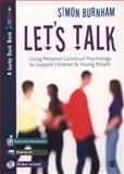 Let's Talk : Using Personal Construct Psychology to Support Children and Young People, Burnham, Simon, 1412920892
